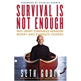 Survival Is Not Enough: Why Smart Companies Abandon Worry and Embrace Change ~ Seth Godin