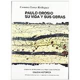 Paulo Orosio: su vida y sus obras (Galicia Histórica. Instituto de Estudios Gallegos Padre Sarmiento)