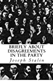 Briefly About Disagreements in the Party (1489558780) by Stalin, Joseph