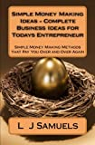 Simple Money Making Ideas - Complete Business Ideas for Todays Entrepreneur: Simple Money Making Methods that Pay you Over and Over