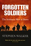 Forgotten Soldiers: The Irishmen Shot at Dawn (0717145158) by Stephen Walker
