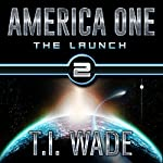 America One: The Launch, Book 2 | T I Wade