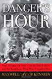 Maxwell Taylor Kennedy Danger's Hour: The Story of the USS Bunker Hill and the Kamikaze Pilot Who Crippled Her
