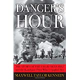 Danger's Hour: The Story of the USS Bunker Hill and the Kamikaze Pilot Who Crippled Her ~ Maxwell Taylor Kennedy