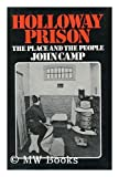 Holloway Prison: The Place and the People (0715367641) by Camp, John