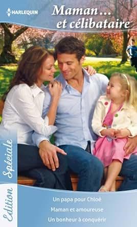 Maman et célibataire: Un papa pour Chloé - Maman et amoureuse