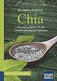 Chia. Kompakt-Ratgeber: Fit und schlank mit der Powernahrung der Azteken. Mit leckeren Rezepten