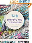 Spinning and Dyeing Yarn: The Home Sp...