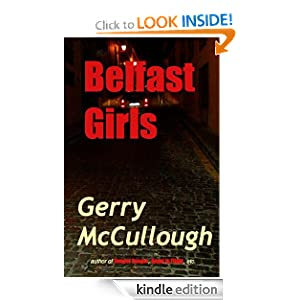 Free Kindle Book: Belfast Girls, by Gerry McCullough. Publisher: Precious Oil Publications; 2 edition (July 8, 2012)