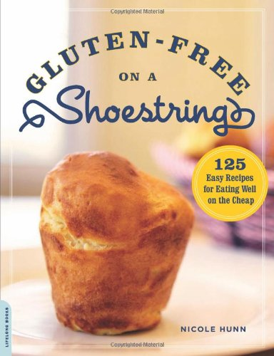 Gluten-Free on a Shoestring: 125 Easy Recipes for Eating Well on the Cheap by Nicole Hunn