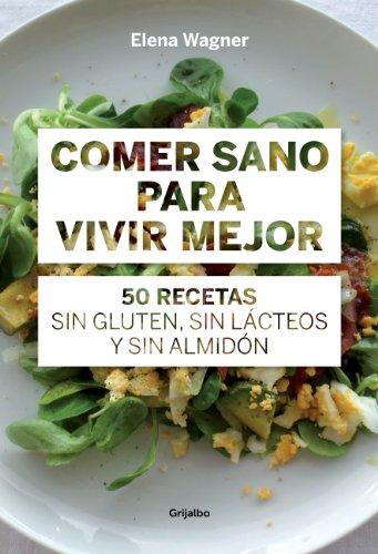 comer-sano-para-vivir-mejor-50-recetas-sin-gluten-sin-lacteos-y-sin-almidon