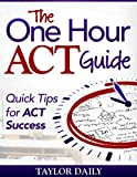 The One Hour ACT Guide: Quick Tips for ACT Success