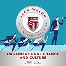 JWI 555 Organizational Change and Culture  by  Jack Welch Management Institute Narrated by Jennifer Van Dyck, Christina Delaine