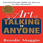 The Art of Talking to Anyone: Essential People Skills for Success in Any Situation | Rosalie Maggio