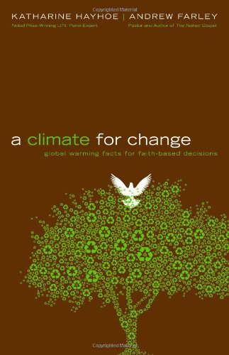 A Climate for Change: Global Warming Facts for Faith-Based Decisions: Katharine Hayhoe, Andrew Farley: Amazon.com: Books