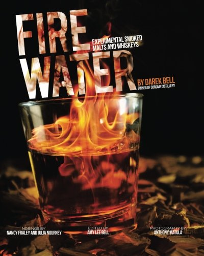 Fire Water: Experimental Smoked Whiskeys by Darek Bell