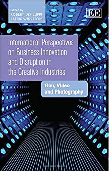 International Perspectives On Business Innovation And Disruption In The Creative Industries: Film, Video And Photography