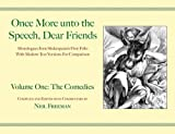 Once More unto the Speech, Dear Friends: Volume I: The Comedies (Applause Books) (1557836566) by Neil Freeman
