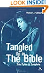 Tangled Up in the Bible: Bob Dylan an...