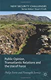 img - for Public Opinion, Transatlantic Relations and the Use of Force: A Transatlantic Perspective (New Security Challenges) book / textbook / text book