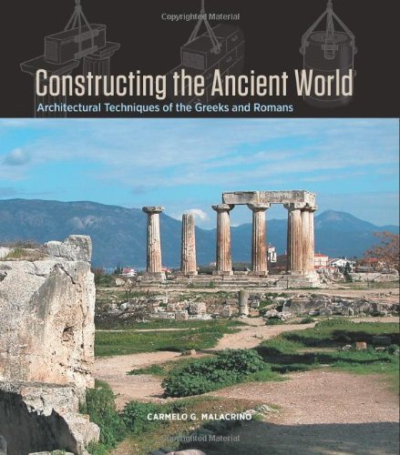 Constructing the Ancient World: Architectural Techniques of the Greeks and Romans by Malacrino, Carmelo G. ( 2010 )