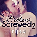 Broken and Screwed, Book 2 (       UNABRIDGED) by Tijan Narrated by Jillian Macie
