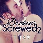 Broken and Screwed, Book 2 |  Tijan