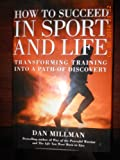 How to Succeed in Sport and Life: Transforming Training into a Path of Discovery (156731421X) by Millman, Dan