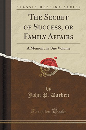 the-secret-of-success-or-family-affairs-a-memoir-in-one-volume-classic-reprint