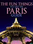 The Fun Things to Do in Paris Guide:...
