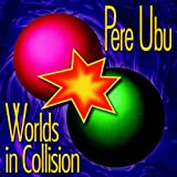 "Worlds in Collision (Remastered)von ""Pere Ubu"""