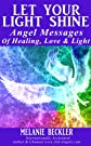 Let Your Light Shine, Angel Messages of Healing, Love &amp; Light