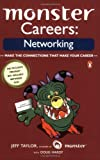Monster Careers: Networking, Make the Connections That Make Your Career