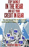 Stop Taking it in the Rear and Get Your Credit in Gear: Yes You Can Use This Do-It-Yourself Credit Guide to Repair Your Own Credit