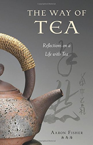 The Way of Tea: Reflections on a Life with Tea by Aaron Fisher (2010-01-10) (The Way Of Tea Aaron Fisher compare prices)