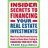 Insider Secrets to Financing Your Real Estate Investments: What Every Real Estate Investor Needs to Know About Finding and Financing Your Next Dealby Frank Gallinelli
