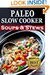 Paleo Slow Cooker Soups and Stews: He...