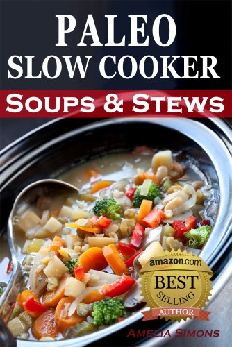 Free Kindle Book : Paleo Slow Cooker Soups and Stews: Healthy Family Gluten-Free Recipes