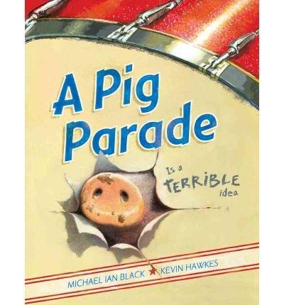 Michael Ian Black, Kevin Hawkes'sA Pig Parade Is a Terrible Idea [Hardcover](2010) - I.,M.,  (Author), Hawkes,K., (Illustrator) Black