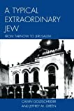 img - for A Typical Extraordinary Jew: From Tarnow to Jerusalem by Calvin Goldscheider (2011-08-24) book / textbook / text book