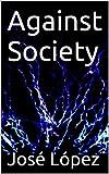 Against Society