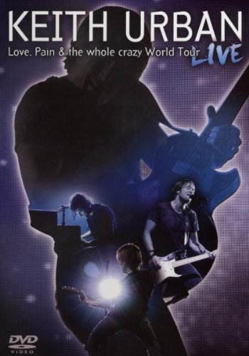 Keith Urban - Love, Pain & the Whole Crazy World [DVD] [2009]
