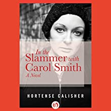 In the Slammer with Carol Smith (       UNABRIDGED) by Hortense Calisher Narrated by Carol Monda