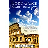 God's Grace Apart From Law: A Biblical Explanation On Living A Victorious Christian Life By Grace Alone ~ Mick Mooney