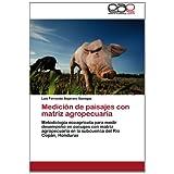 Medici N de Paisajes Con Matriz Agropecuaria: Metodología ecoagrícola para medir desempeño en paisajes con matriz...