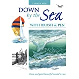 Down by the Sea with Brush and Pen: Draw and Paint Beautiful Coastal Scenes ~ Claudia Nice