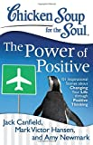 img - for Chicken Soup for the Soul: The Power of Positive: 101 Inspirational Stories about Changing Your Life through Positive Thinking book / textbook / text book