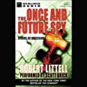 The Once and Future Spy: A Novel of Obsession (       UNABRIDGED) by Robert Littell Narrated by Scott Brick
