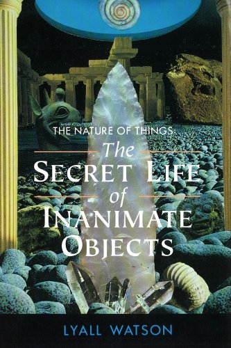 The Nature of Things The Secret Life of Inanimate Objects089281411X