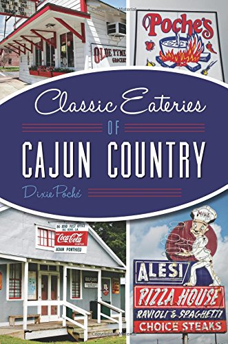 Classic Eateries of Cajun Country (American Palate) by Dixie Poché